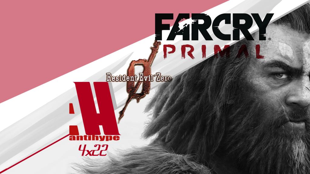 Antihype 4x22 Far Cry Primal resident Evil Zero