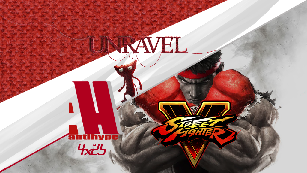 AntiHype 4x25: Street Fighter V, Unravel y HTC Vive