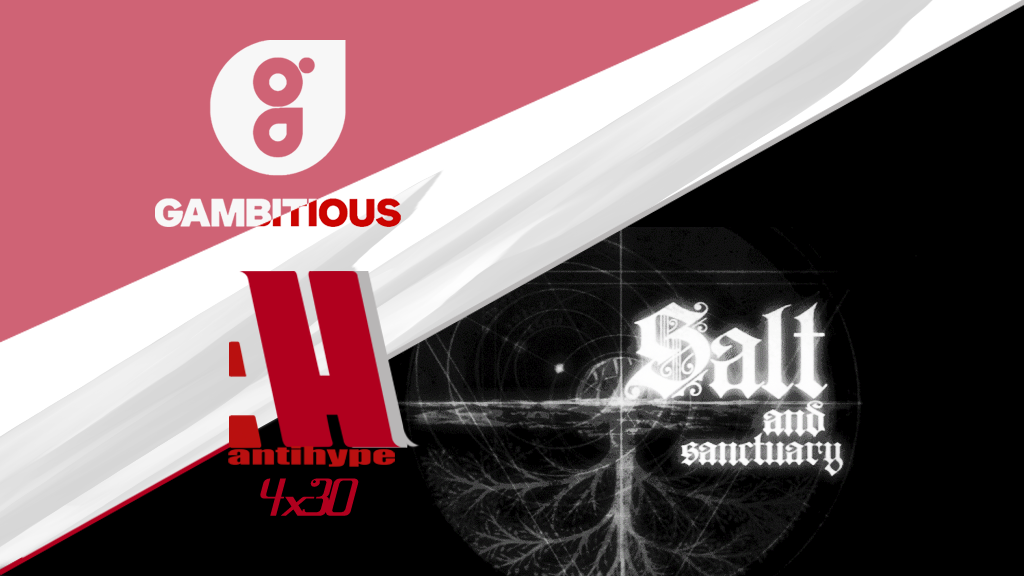 AntiHype 4x30: Salt and Sanctuary y juegos de Gambitious
