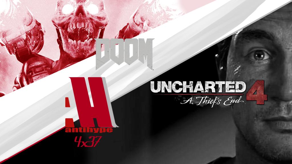 Antihype 4x27 Doom y Uncharted 4, segundas impresiones