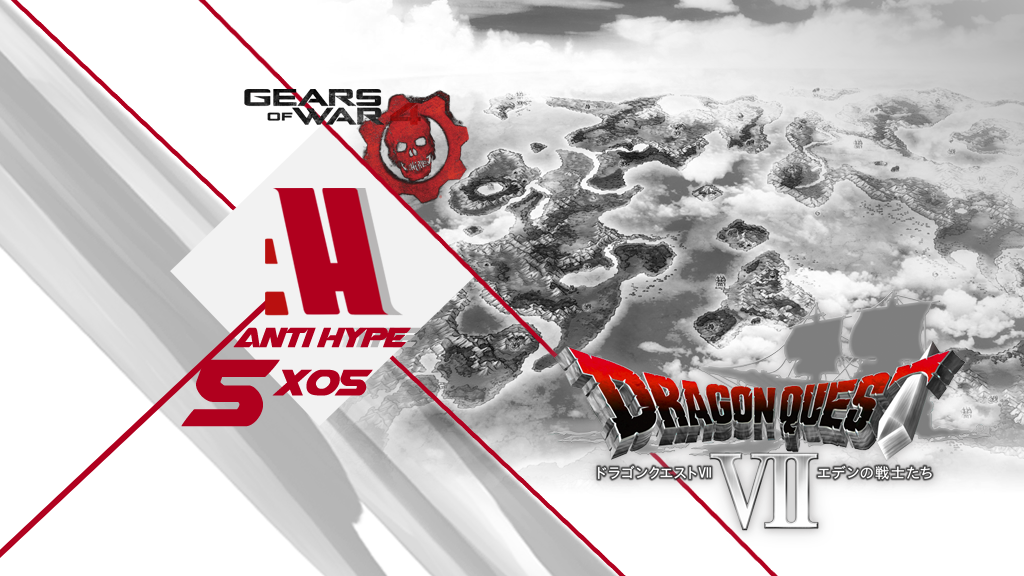 AntiHype 5x05: Gears of War 4 y Dragon Quest VII