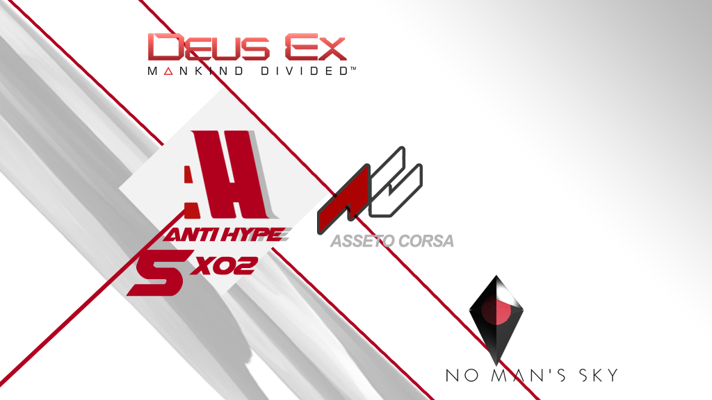 Antihype 5x02 Deus Ex Mankind Divided , No Man´s Sky , Assetto Corsa