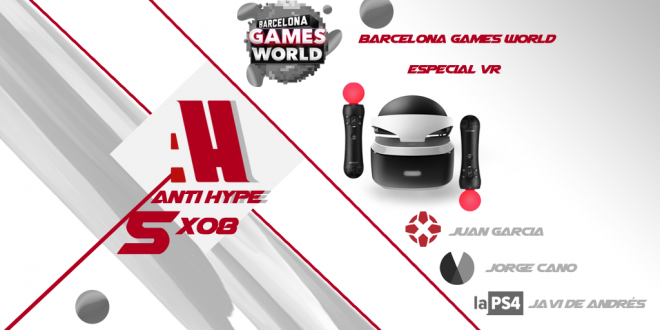 ANTIHYPE 5x08 Especial PlayStation VR y Barcelona Games World