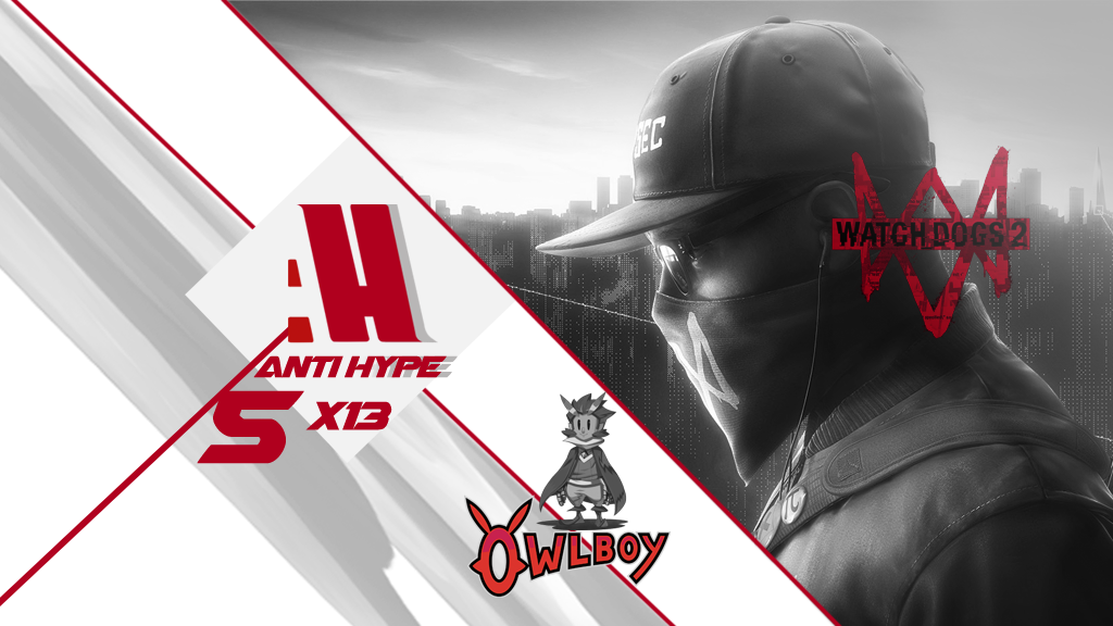 AntiHype 5x13: The Game Awards 2016, Watch Dogs 2 y Owlboy