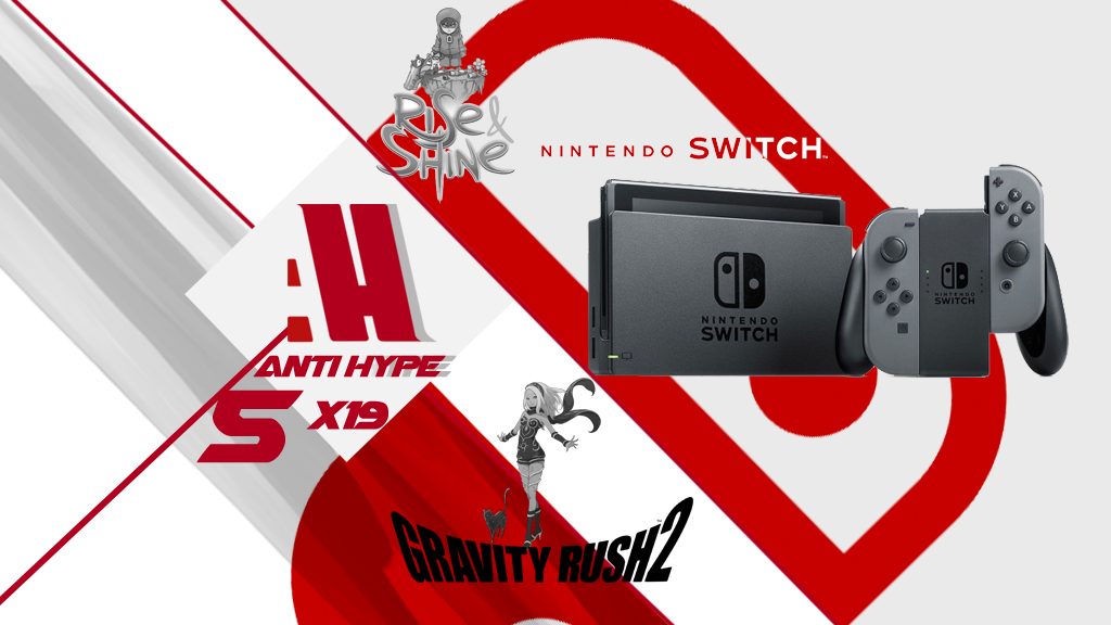 Antihype 5x19 Nintendo Switch, Rise And Shine y Gravity Rush 2