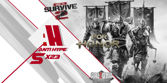 AntiHype 5x23: For Honor, How to Survive 2 y Arizona Sunshine
