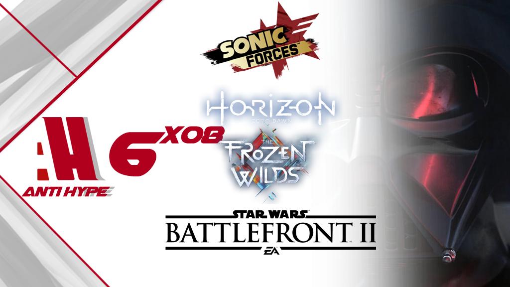 Antihype 6x08: Sonic Forces, Horizon Zero Dawn: Frozen, Star Wars: Battlefront 2.
