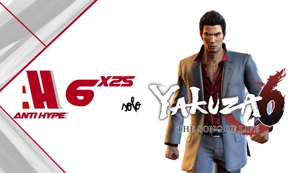 antihype 6x25: Solo y Yakuza 6